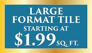 Large format tile starting at $1.99 sq.ft.
